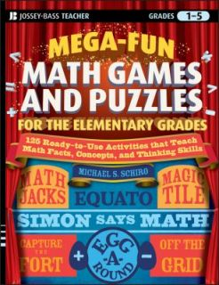 Mega Fun Math Games and Puzzles for the Elementary Grades Over 125
