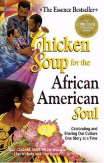 Chicken Soup for the African American Soul Celebrating and Sharing Our