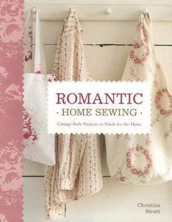 Romantic Home Sewing Cottage Style Projects to Stitch for the Home by
