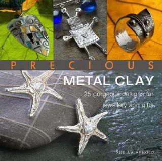 Precious Metal Clay 25 Gorgeous Designs for Jewelry and Gifts by