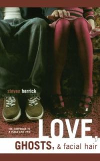 Love, Ghoss, and Facial Hair by Seven Herrick 2004, Paperback