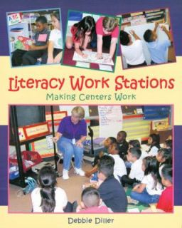 Literacy Work Stations Making Centers Work by Debbie Diller 2003
