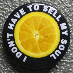 DONT HAVE TO SELL MY SOUL BADGE BUTTON PIN (1inch/25mm diamtr