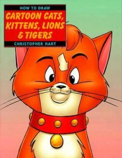 How to Draw Cartoon Cats, Kittens, Lions and Tigers by Christopher