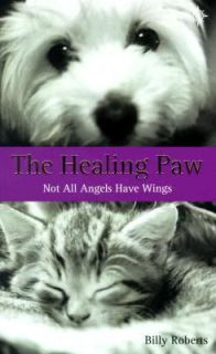 Healing Paw Not All Angels Have Wings by Billy Roberts 2001, Paperback