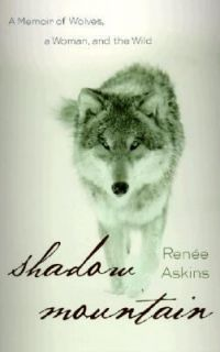 Wolves, a Woman, and the Wild by Renee Askins 2002, Hardcover