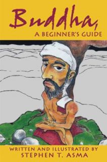 Buddha, A Beginners Guide by Stephen T. Asma 2009, Paperback