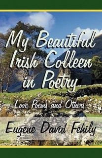 My Beautiful Irish Colleen in Poetry Love Poems and Others by Eugene