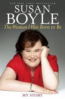 The Woman I Was Born to Be My Story by Susan Boyle 2010, Hardcover