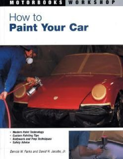How to Paint Your Car by David H., Jr. Jacobs and Dennis W. Parks 2003