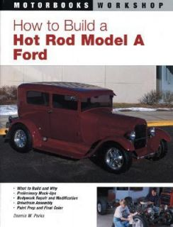How to Build a Hot Rod Model A Ford by Dennis W. Parks 2001, Paperback