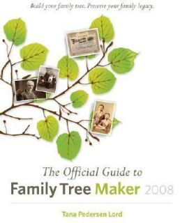 The Official Guide to Family Tree Maker by Tana L. Pedersen 2007
