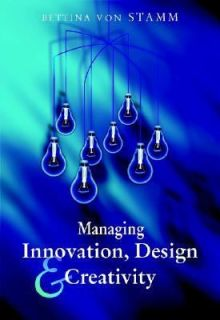 Managing Innovation, Design and Creativity by Bettina Von Stamm 2003