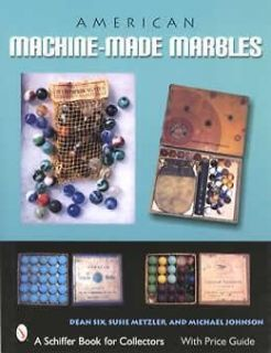 Machine Made Marbles by Susie Metzler, Dean Six and Michael Johnson