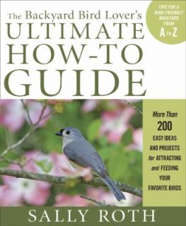 The Backyard Bird Lovers Ultimate How to Guide More Than 200 Easy