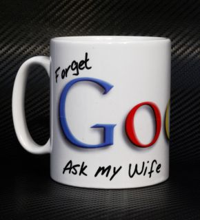 Forget Google Ask My Wife Husband Any Other Novelty Funny Slogan Gift