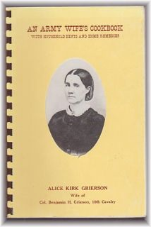 Army Wifes Cookbook Wife of Col. Benjamin H. Grierson, 10th Cavalry