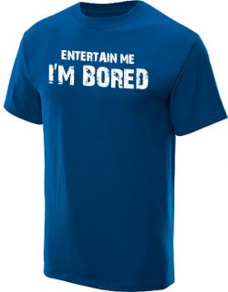 ENTERTAIN ME IM BORED T SHIRT COOL FUNNY ROYAL