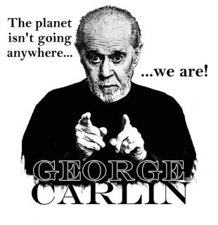 George Carlin Planet IsnT Going Anywhere We Are Shirt