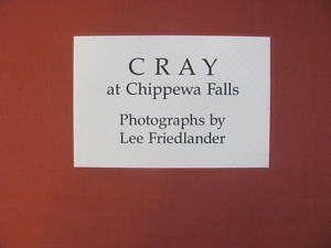Cray at CHIPPEWA Falls Lee Friedlander 1987 Hardcover Very Good Cray