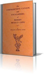 Comprehensive Catalog and Encyclopedia of Mexican Coins