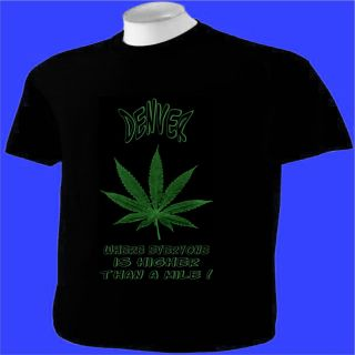 Shirt Denver Higher Than A Mile Marijuana Leaf MMJ Pot Weed Ganja