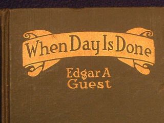 When Day Is DONE Edgar Guest 1921 1st Ed Book