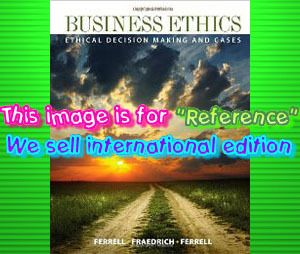 BUSINESS ETHICS ETHICAL DECISION MAKING & CASES 9TH EDITION FRAEDRICH