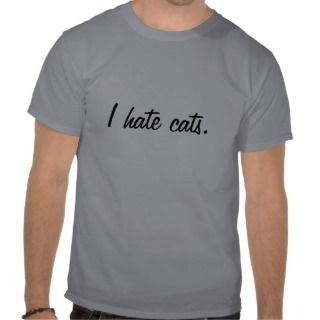 hate cats. t shirts