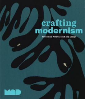 Crafting Modernism Midcentury American Art and Design by Museum of