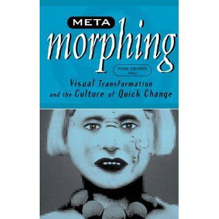 Meta Morphing Visual Transformation and the Culture of Quick Change