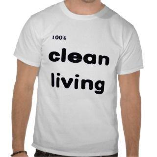 100 Percent Clean Living T Shirt