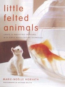 Little Felted Animals Wool Needle Felting Book Horvath