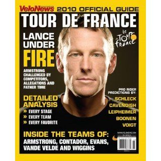 to the 2010 Tour de France VeloNews Vol 39 No 10 VeloNews Books