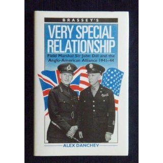 Very Special Relationship Field Marshall Sir John Dill and the Anglo