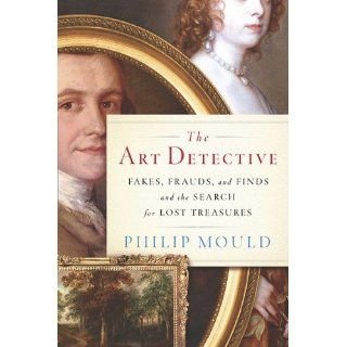 The Art Detective: Fakes, Frauds, and Finds and the Search for Lost