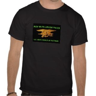 MEN WITH GREEN FACES   NAVY SEALS IN VIETNAM T SHIRT