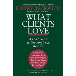 What Clients Love: A Field Guide to Growing Your Business: Harry