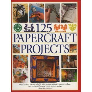 125 Papercrafts Projects: Step by Step Papier Mache, Decoupage, Paper