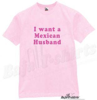 Want A Mexican Husband T Shirt Funny Humor Tee Pink L