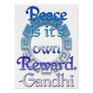Peace is its own Reward. GandhiThis inspirational Gandhi quote will