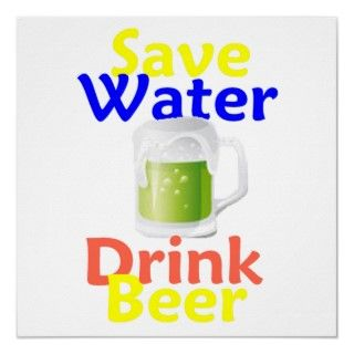 Save Water Drink Beer Envirornment pollute Drinking Ale Ocean Rivers