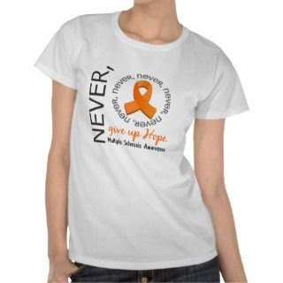 Never Give Up Hope Multiple Sclerosis Tshirts