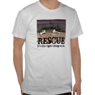 ANIMAL RESCUE ITS THE RIGHT THING TO DO TEE SHIRTS