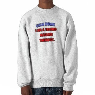 Calm Down  I am a Trained Massage Therapist Pull Over Sweatshirt