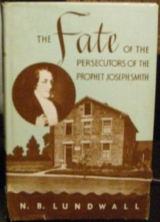 The Fate of The Persecutors of The Prophet Joseph Smith by N B Lundwall Mormon