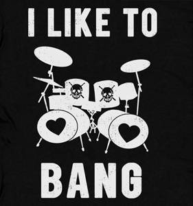 Drums Drummer Drumming T SHIRT I LIKE TO BANG vintage rock punk funny band TEE