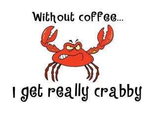 Custom Made Tee Shirt Without Coffee Get Really Crabby Crab Angry