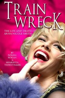 Train Wreck The Life and Death of Anna Nicole Smith by Henrietta