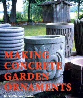 Making Concrete Garden Ornaments by Sherri Warner Hunter 2002